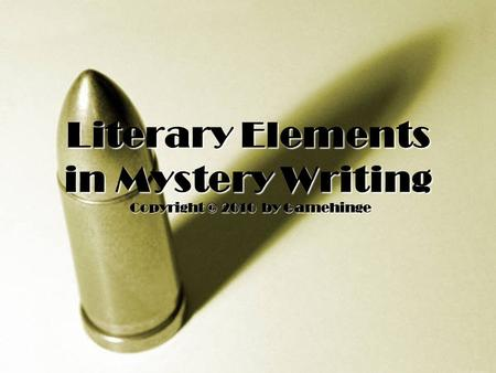 The nuts and bolts of writing Literary Elements in Mystery Writing Copyright © 2010 by Gamehinge.