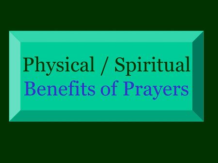 Physical / Spiritual Benefits of Prayers. (Salaat) Prayer is at once an external and an internal practice : a set of physical exercises, and the richest.