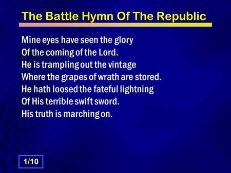The Battle Hymn Of The Republic Mine eyes have seen the glory Of the coming of the Lord. He is trampling out the vintage Where the grapes of wrath are.