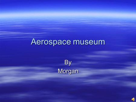 Aerospace museum ByMorgan Lancaster Room Poem Silent Sky I look out of my window there was nothing but clouds and light blue sky. The clouds look like.