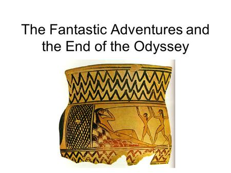 The Fantastic Adventures and the End of the Odyssey.