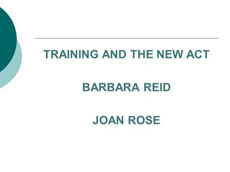 TRAINING AND THE NEW ACT BARBARA REID JOAN ROSE. LESSONS FROM THE PAST 1996  Creation of the NDPB – Scottish Children's Reporter Administration  Move.