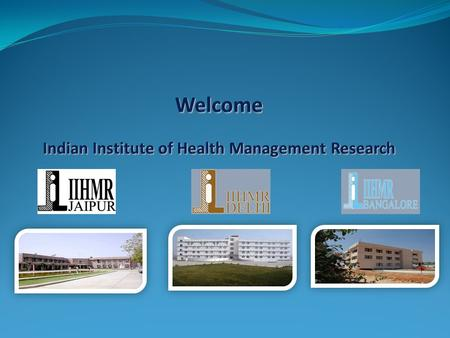 About IIHMR The Indian Institute of Health Management Research (IIHMR) was established in 1984 in Jaipur, Rajasthan, India. Since its inception, the Institute.