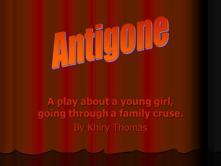 A play about a young girl, going through a family cruse. By Khiry Thomas.