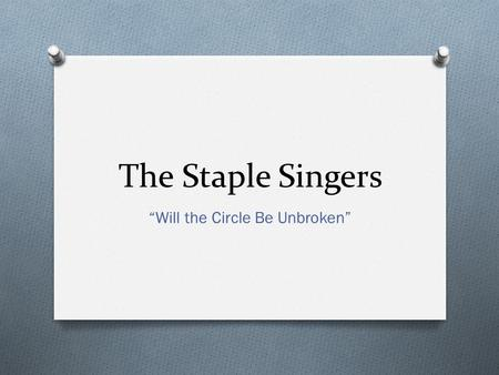 "The Staple Singers ""Will the Circle Be Unbroken""."