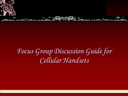 Focus Group Discussion Guide for Cellular Handsets.