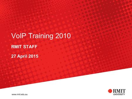 VoIP Training 2010 RMIT STAFF 27 April 2015. RMIT University ITS Training 2 Introduction VoIP trainer Session time Training room.