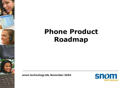 Phone Product Roadmap snom technology AG, November 2004.