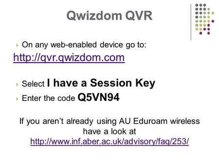 Qwizdom QVR  On any web-enabled device go to:   Select I have a Session Key  Enter the code Q5VN94 If you aren't already using.