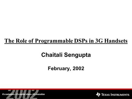The Role of Programmable DSPs in 3G Handsets Chaitali Sengupta February, 2002.