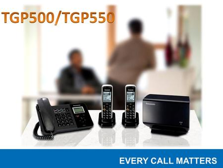 EVERY CALL MATTERS. August, 2010 EVERY CALL MATTERS Overview Target Market – Who's it for? Product Details – Function – Operation TGP500/550 SIP DECT.