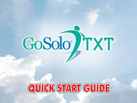How to Receive GoSoloTXT Messages How to Broadcast GoSoloTXT Messages Viewing GoSoloTXT Message History What is GoSoloTXT?
