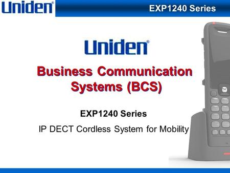 1 Business Communication Systems (BCS) EXP1240 Series IP DECT Cordless System for Mobility EXP1240 Series.