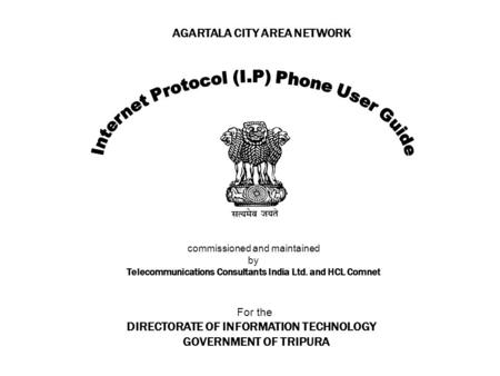 AGARTALA CITY AREA NETWORK commissioned and maintained by Telecommunications Consultants India Ltd. and HCL Comnet For the DIRECTORATE OF INFORMATION TECHNOLOGY.