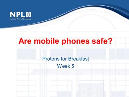 Are mobile phones safe? Protons for Breakfast Week 5.