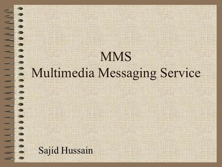 MMS Multimedia Messaging Service Sajid Hussain Introduction What is MMS? The Multimedia Messaging Service (MMS) is as its name suggests the ability to.