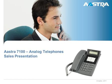© Aastra - 2011 Aastra 7100 – Analog Telephones Sales Presentation.