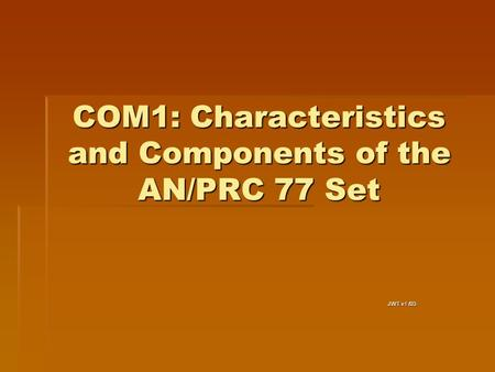 COM1: Characteristics and Components of the AN/PRC 77 Set JWT v1 /03.