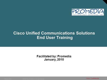 1 © 2005 Cisco Systems, Inc. All rights reserved. 10984_04_2005 Cisco Confidential Cisco Unified Communications Solutions End User Training Facilitated.