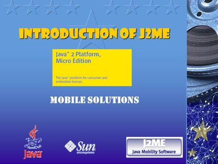 Introduction of J2ME Mobile solutions. Overview What is J2ME. How does J2ME work? Java J2ME Carriers and Products. The Two Configuration of J2ME. Profiles.
