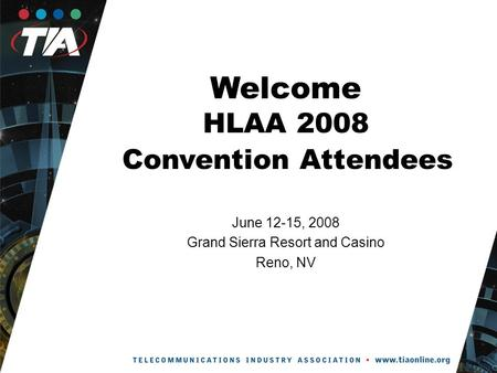 Welcome HLAA 2008 Convention Attendees June 12-15, 2008 Grand Sierra Resort and Casino Reno, NV.