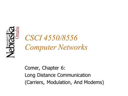 CSCI 4550/8556 Computer Networks Comer, Chapter 6: Long Distance Communication (Carriers, Modulation, And Modems)
