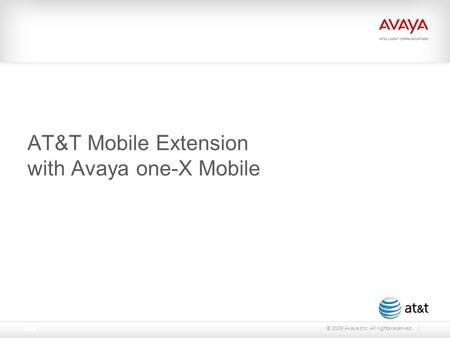 © 2009 Avaya Inc. All rights reserved. Page 1 AT&T Mobile Extension with Avaya one-X Mobile.