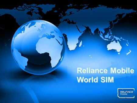 Reliance Mobile World SIM. Outroamer - Needs & Preferences Need to stay connected to friends, family, associates Prefer comfort of dialing using a readily.