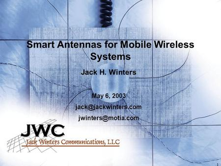1 Smart Antennas for Mobile Wireless Systems Jack H. Winters May 6, 2003