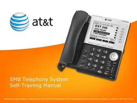 © 2009 Advanced American Telephones. All Rights Reserved. AT&T and the AT&T logo are trademarks of AT&T Intellectual Property licensed to Advanced American.
