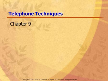 Copyright © 2008, 2005, by Saunders, an imprint of Elsevier Inc. All rights reserved. Telephone Techniques Chapter 9.