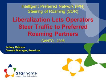 Intelligent Preferred Network (IPN) Steering of Roaming (SOR) Liberalization Lets Operators Steer Traffic to Preferred Roaming Partners CANTO, 2005.