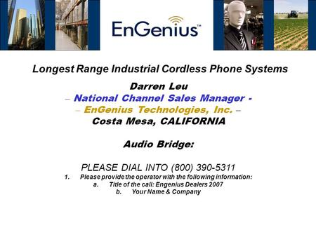 Longest Range Industrial Cordless Phone Systems Darren Leu – National Channel Sales Manager - – EnGenius Technologies, Inc. – Costa Mesa, CALIFORNIA Audio.