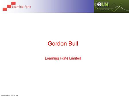 Copyright Learning Forte Ltd. 2009 Gordon Bull Learning Forte Limited.