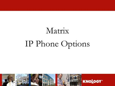 Matrix IP Phone Options. Phone Options Knology offers the following models of Cisco telephones Cisco 7960 Cisco 7940.