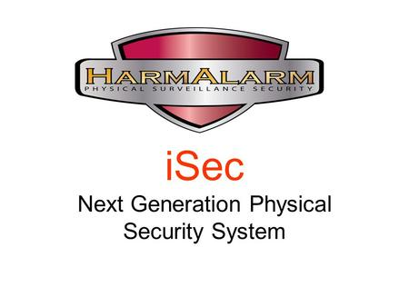 ISec Next Generation Physical Security System. Physical Security Systems Achilles Heel: False Alarms – Disruptions & incurred costs are prohibitive Present.