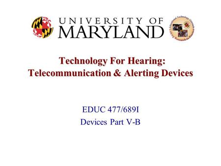 Technology For Hearing: Telecommunication & Alerting Devices Technology For Hearing: Telecommunication & Alerting Devices EDUC 477/689I Devices Part V-B.