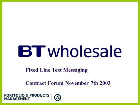 Fixed Line Text Messaging Contract Forum November 7th 2003.