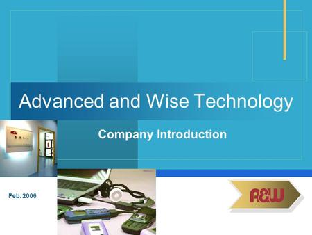 Feb. 2006 Advanced and Wise Technology Company Introduction.