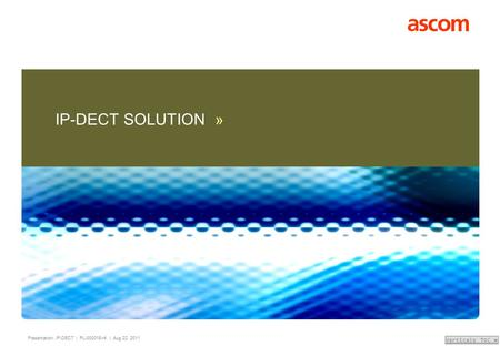 Presentation: IP-DECT | PL-000015-r4 | Aug 22, 2011 Verticals TOC » IP-DECT SOLUTION »