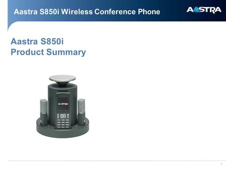 1 Aastra S850i Wireless Conference Phone Aastra S850i Product Summary.