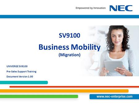 UNIVERGE SV9100 Pre-Sales Support Training Document Version 1.00 SV9100 Business Mobility (Migration)