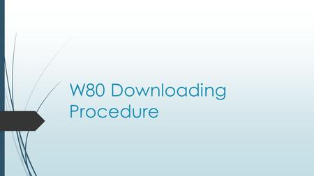 "W80 Downloading Procedure. EMMC Download  Install all drivers first. Drivers are same as W25.  Go to the ""EMMC_DownLoad_V1.1.0+"" folder(tools/Qulcomm."