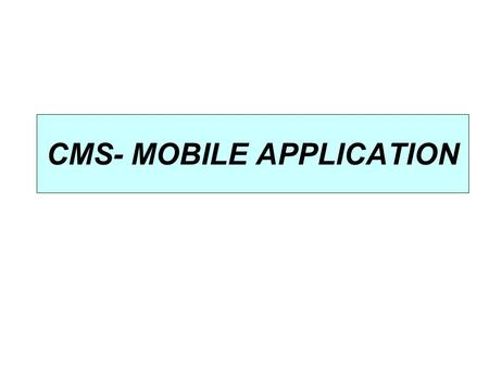 "CMS- MOBILE APPLICATION. BASIC REQUIREMENTS  Mobile Handset should be GPRS compatible.  GPRS should be activated on Handset.  Browser should be ""Opera."