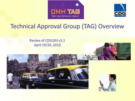 Technical Approval Group (TAG) Overview Review of CDG183 v3.1 April 19/20, 2010.