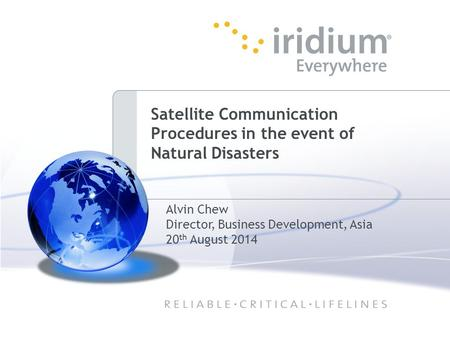 1 Alvin Chew Director, Business Development, Asia 20 th August 2014 Satellite Communication Procedures in the event of Natural Disasters.