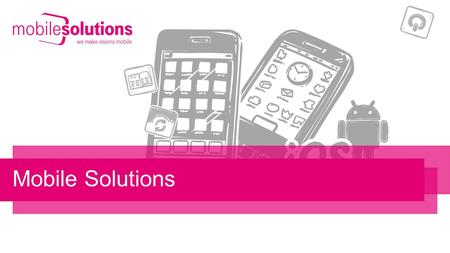 1 Product Development, Environments & Testing Mobile Solutions.