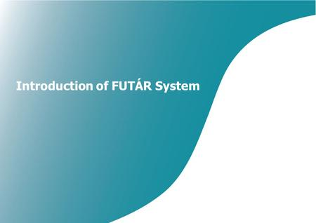 Introduction of FUTÁR System. Basic data of FUTÁR System Devices to be installed The investment cost of project:24 000 000 EUR Vehicle consolidated with.