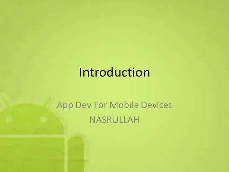 Introduction App Dev For Mobile Devices NASRULLAH.