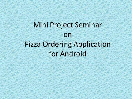 Mini <strong>Project</strong> Seminar on Pizza Ordering Application for Android
